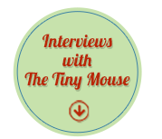 Interviews With The Tiny Mouse